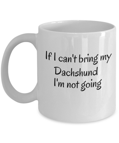 If I Cant Bring My Dachshund Mug Novelty Birthday Gifts Mug for Men Women Humor Quotes Unique Work Ceramic Coffee Cup Gifts