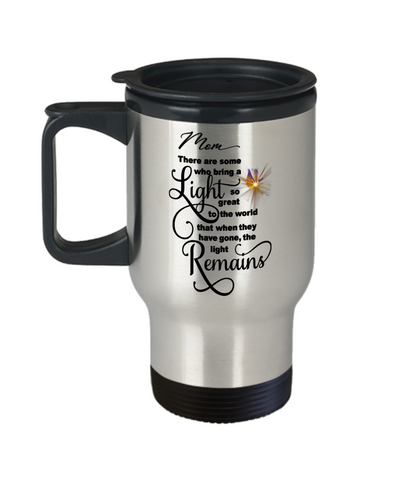 Mom Memorial Some Bring a Light So Great It Remains Travel Mug Gift In Loving Memory Cup