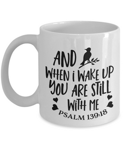 Christian Faith Psalms 139 Gift And When I Wake Up...Bible Verse Gift Coffee Mug