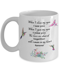 Hummingbird Bereavement Mug When I close my eyes I see you... In Loveing Memory Coffee Cup