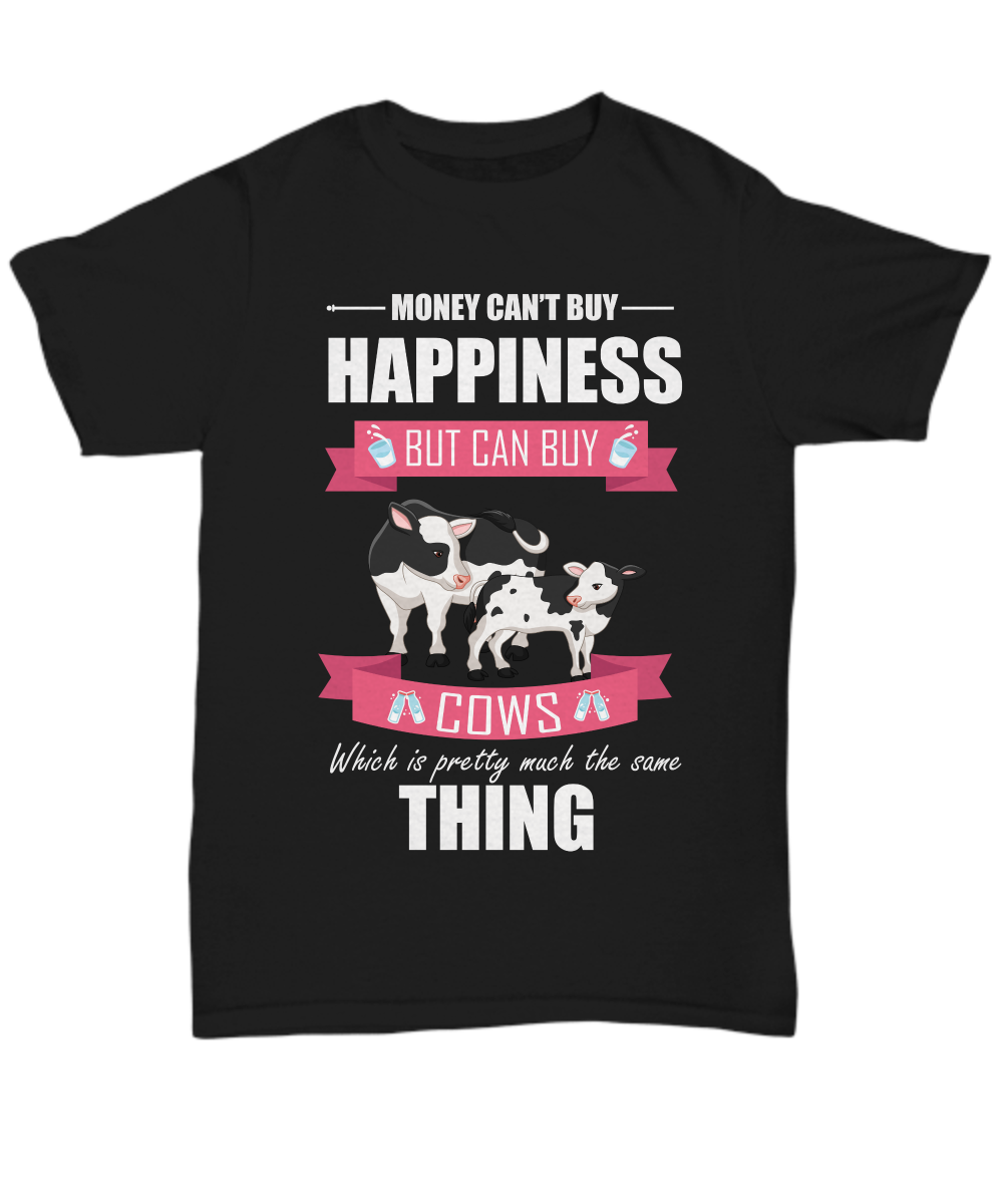 Money Can't Buy Happiness But Can Buy Cows Black T-Shirt Gift Cow Lover Novelty Shirt