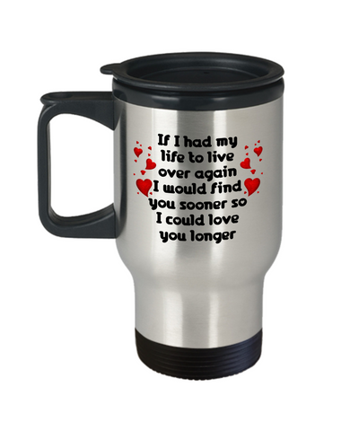 Image of If I Had My  Life to Live Over Again Love You Travel Mug Gift I'd Find Sooner Lovers Coffee Cup