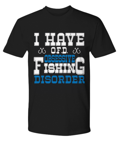 Image of Obsessive Fishing Disorder OFD T-Shirt Gift Humor Quote Fisher Addict Novelty Hobby Shirt