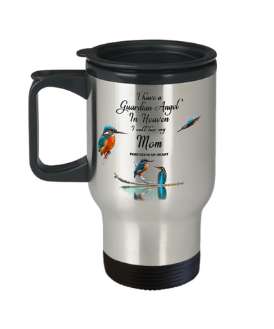 In Memory of Mother Kingfisher Bird Gift Travel Mug I Have a Guardian Angel in Heaven I Call Her My Mom Forever in My Heart for Memory Coffee Cup