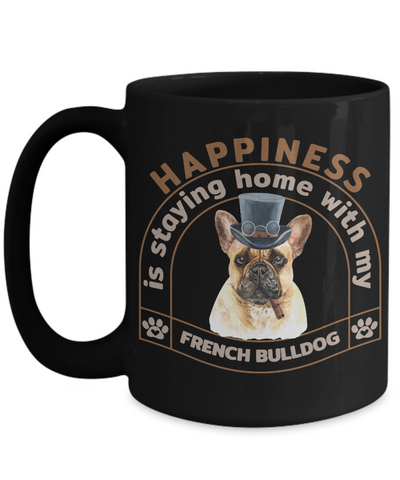 Image of Happiness is Staying Home With My French Bulldog Black Mug Gift Dog Mom Dad Novelty Birthday Cup