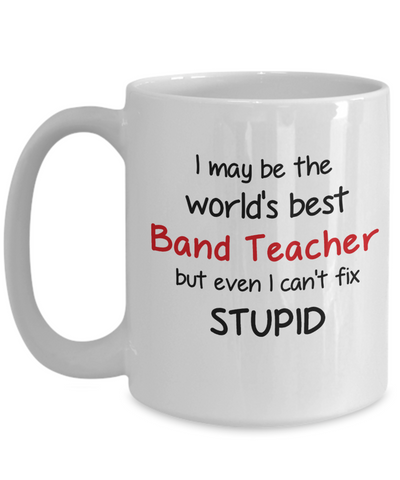 Image of Band Teacher Occupation Mug Funny World's Best Can't Fix Stupid Unique Novelty Birthday Christmas Gifts Ceramic Coffee Cup