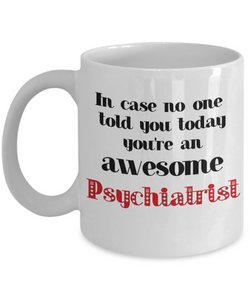 Psychiatrist Occupation Mug In Case No One Told You Today You're Awesome Unique Novelty Appreciation Gifts Ceramic Coffee Cup