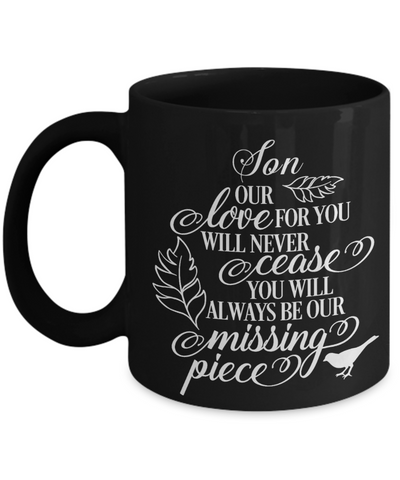 Son Loving Memory Black Mug Gift Our Love Will Never Cease You're the Missing Piece Remembrance Keepsake Cup
