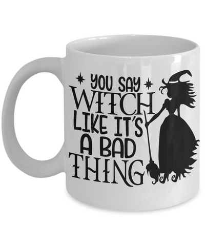 Halloween You Say Witch Bad Thing Mug Funny Gift Spooky Haunted Novelty Coffee Cup