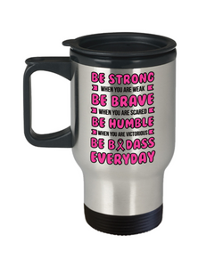 Fight Cancer Gift Travel Mug With Lid Be Strong Brave Humble and Badass Everyday  Coffee Tea Cup Big C Fighting Women and Men