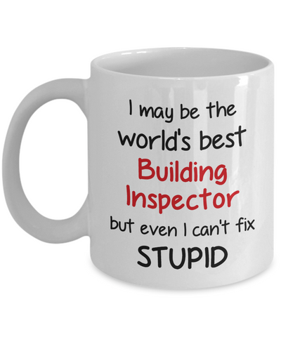 Building Inspector Occupation Mug Funny World's Best Can't Fix Stupid Unique Novelty Birthday Christmas Gifts Ceramic Coffee Cup