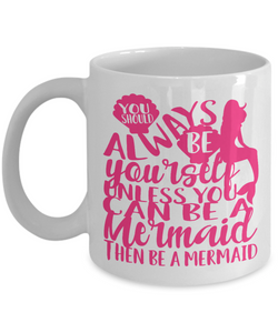 "Gift for Daughter, "" You Should Always be Yourself Unless "" Mermaid Gift Mug"