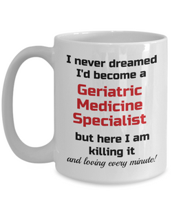 Occupation Mug I Never Dreamed I'd Become a Geriatric Medicine Specialist Unique Novelty Birthday Christmas Gifts Humor Quote Ceramic Coffee Tea Cup