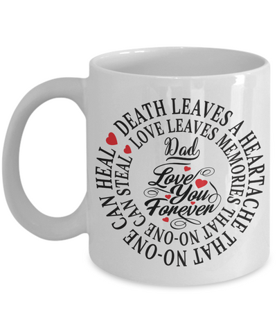 Dad In Loving Memory Memorial Mug Gift Death Leaves a Heartache Love You Forever