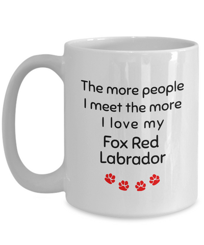 Image of Fox Red Labrador Lover Mom Dad Mug The more people I meet... unique coffee cup Novelty Birthday Gifts