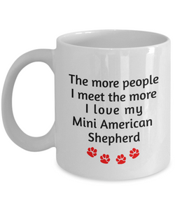 Mini American Shepherd Lover Mug The more people I meet the more I love my dog unique coffee cup Novelty Birthday Gifts