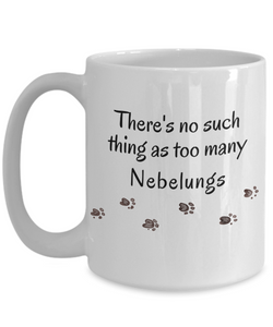 Nebelung Mom Dad Mug  There's No Such Thing as Too Many Cats Unique Ceramic Coffee Mug Gifts for Animal Lovers