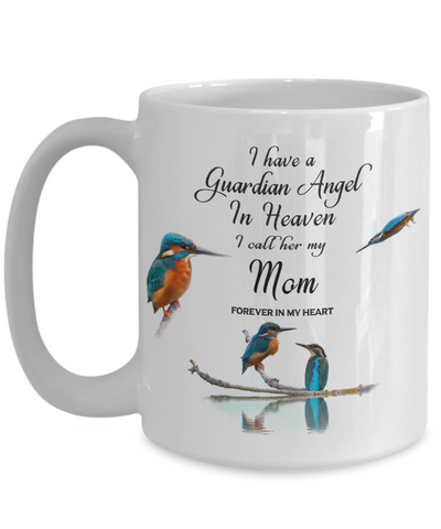 In Memory of Mother Kingfisher Bird Gift Mug I Have a Guardian Angel Mom Memory Cup