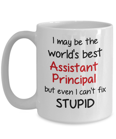 Image of Assistant Principal Occupation Mug Funny World's Best Can't Fix Stupid Unique Novelty Birthday Christmas Gifts Ceramic Coffee Cup