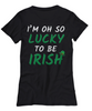 Lucky To Be Irish Love You Shirt St Patrick's Day Gift Ireland Paddy's Novelty Tee