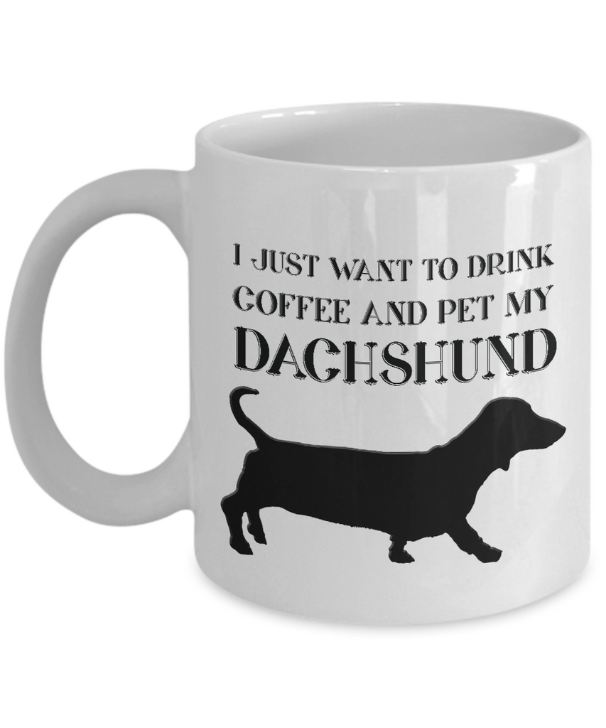 Dachshund Lover Gift, I Just Want To Drink Coffee and Pet My Dachshund, Fun