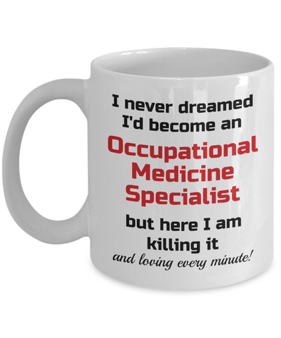 Image of Occupation Mug I Never Dreamed I'd Become an Occupational Medicine Specialist Unique Novelty Birthday Christmas Gifts Humor Quote Ceramic Coffee Tea Cup