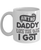 Ain't No Daddy Like The One I Got Mug Father's Family Day Work Gift Novelty Birthday Ceramic Coffee Cup