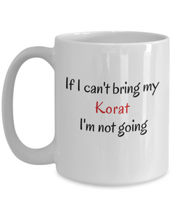 If I Cant Bring My Korat Cat Mug Novelty Birthday Gifts Cup Humor Quotes Unique Work Gifts