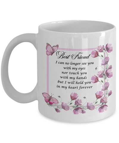 Image of In Loveing Memory Best Friend Gift Ceramic Mug I can no longer see you with my eyes nor touch you with my hands but I will hold you in my heart forever Floral Bereavement Remembrance Loving Memorial Coffee Cup