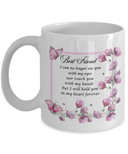 In Loveing Memory Best Friend Gift Ceramic Mug I can no longer see you with my eyes nor touch you with my hands but I will hold you in my heart forever Floral Bereavement Remembrance Loving Memorial Coffee Cup