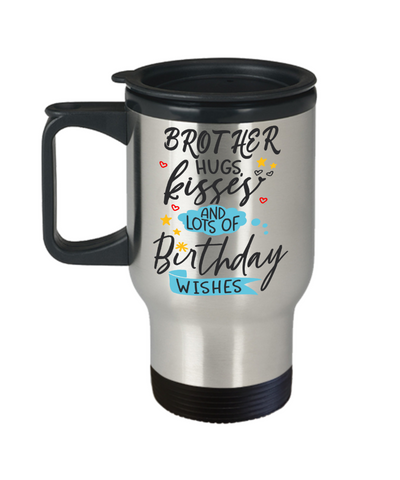 Brother Birthday Wishes Gift Travel Mug Hugs Kisses Happy Birth Day Novelty Coffee Cup