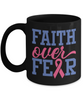 Faith Over Fear Breast Cancer Awareness Black Mug Hope Courage Strength Support Gift Ceramic Coffee Cup