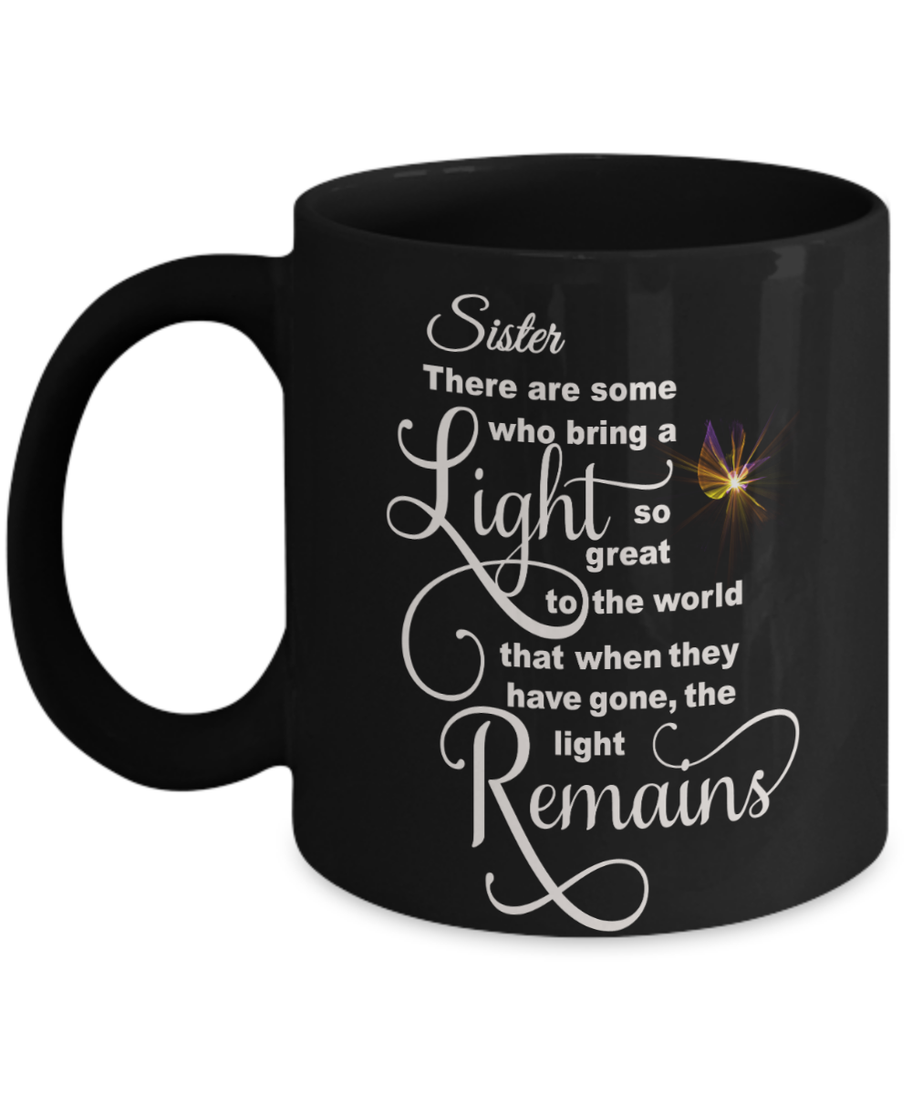 Sister Memorial Some Bring a Light So Great It Remains Black Mug Gift In Loving Memory Cup