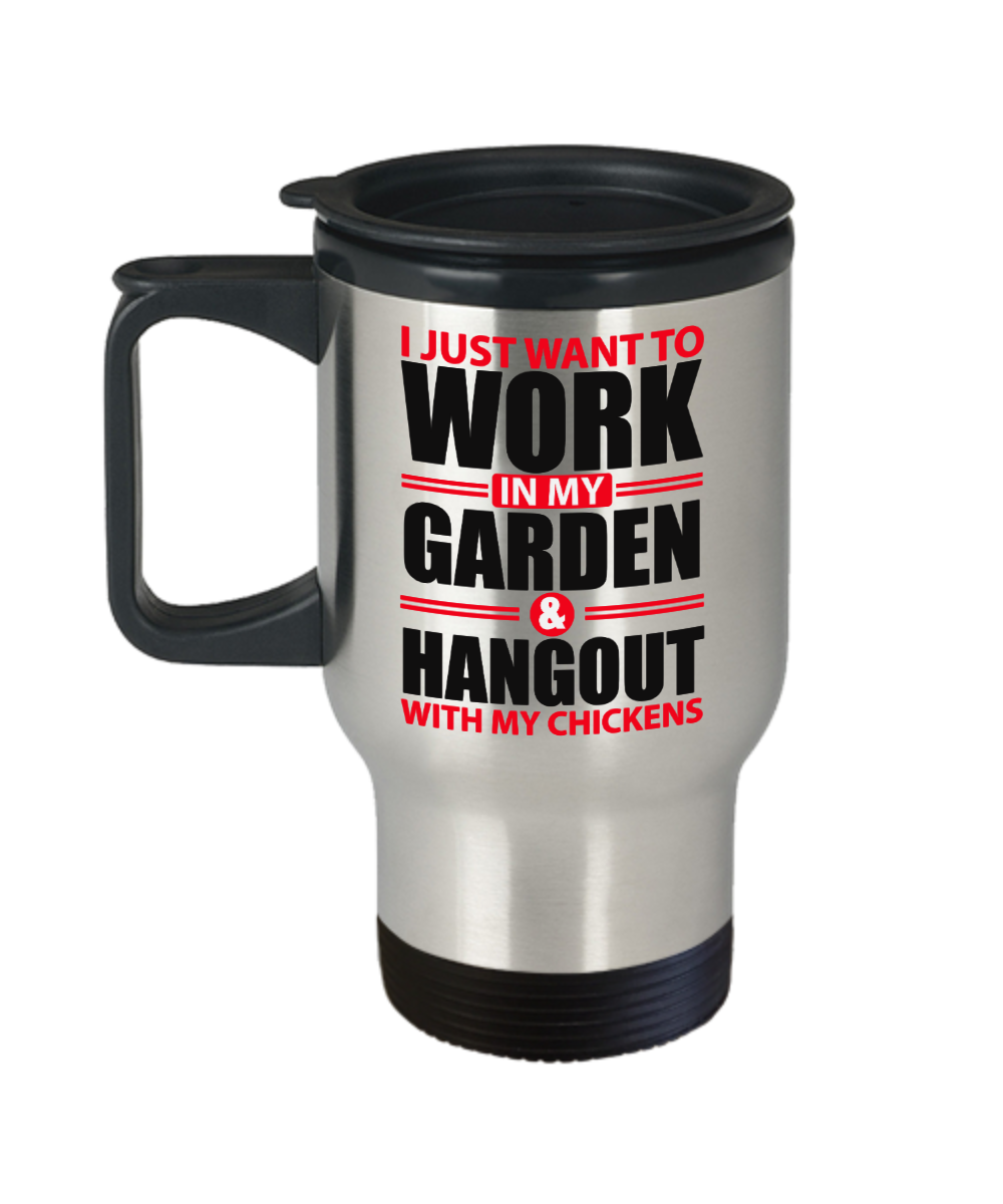 I Just Want to Work in Garden and Hangout With Chickens Travel Mug Gift Gardening Lover Coffee Cup