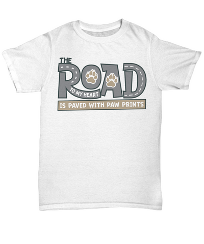 The Road to My Heart is Paved With Paw Prints T-Shirt Funny Gift Dog Cat Mom Dad Novelty Shirt