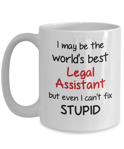 Image of Legal Assistant Occupation Mug Funny World's Best Can't Fix Stupid Unique Novelty Birthday Christmas Gifts Ceramic Coffee Cup