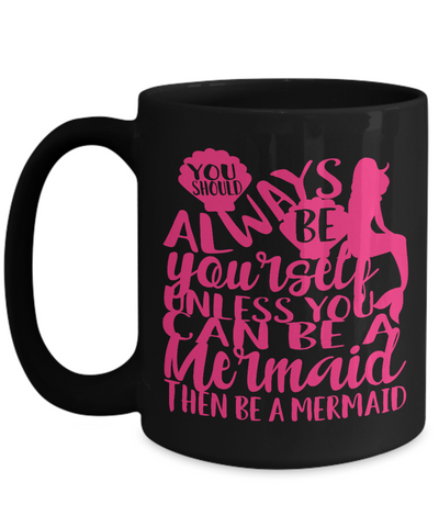 "Image of Gift for Daughter, "" You Should Always be Yourself Unless "" Mermaid Gift Mug"