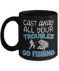 Cast Away Troubles Go Fishing Mug Funny Gift Fisher Novelty Coffee Cup