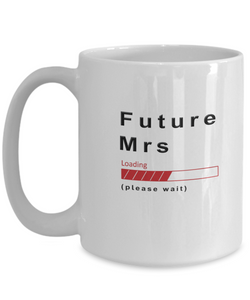 Funny Future Mrs Coffee Mug Future Mrs Loading Please Wait Cup Gifts for Men  and Women
