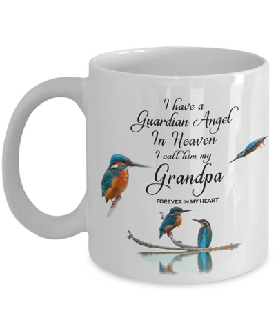 In Memory of Grandparent Kingfisher Bird Gift Mug I Have a Guardian Angel in Heaven I Call Him My Grandpa Forever in My Heart for Memory Ceramic Coffee Cup