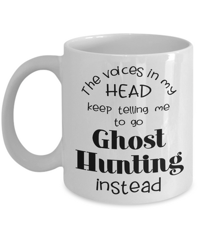 The Voices In My Head Keep Telling Me To Go Ghost Hunting Instead Mug for Spirit Hunter Lovers Novelty Birthday Gift Ideas