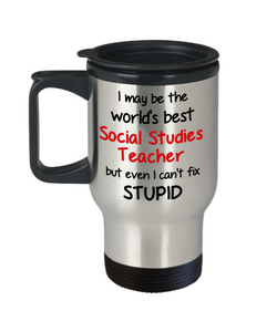 Social Studies Teacher Occupation Travel Mug With Lid Funny World's Best Can't Fix Stupid Unique Novelty Birthday Christmas Gifts Coffee Cup