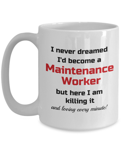 Image of Occupation Mug I Never Dreamed I'd Become a Maintenance Worker but here I am killing it and loving every minute! Unique Novelty Birthday Christmas Gifts Humor Quote Ceramic Coffee Tea Cup