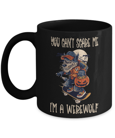 You Can't Scare Me Werewolf Gift Black Mug Halloween Novelty Coffee Cup
