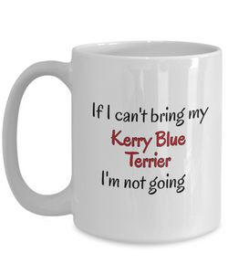 If I Cant Bring My Kerry Blue Terrier Mug Novelty Birthday Gifts Cup Humor Quotes Unique Work Ceramic Coffee Gifts