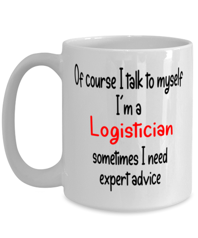 Image of Logistician Mug I Talk to Myself For Expert Advice Coffee Cup