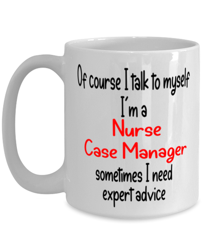 Image of Nurse Case Manager Mug I Talk to Myself For Expert Advice Coffee Cup