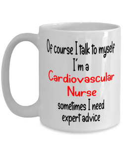 Cardiovascular Nurse Mug I Talk to Myself For Expert Advice Coffee Cup