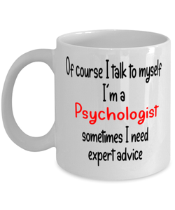 Psychologist Mug I Talk to Myself For Expert Advice Coffee Cup