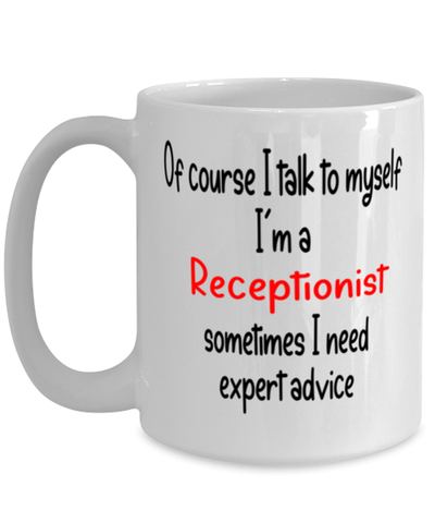 Image of Receptionist Mug I Talk to Myself For Expert Advice Coffee Cup